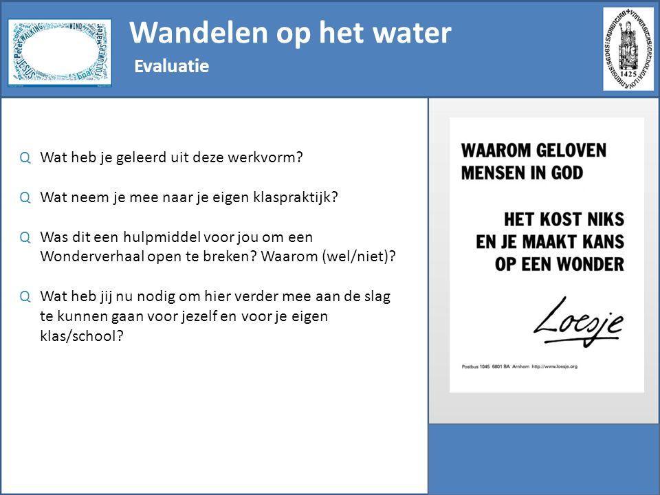 Wandelen op het water Evaluatie QWat heb je geleerd uit deze werkvorm? QWat neem je mee naar je eigen klaspraktijk? QWas dit een hulpmiddel voor jou o