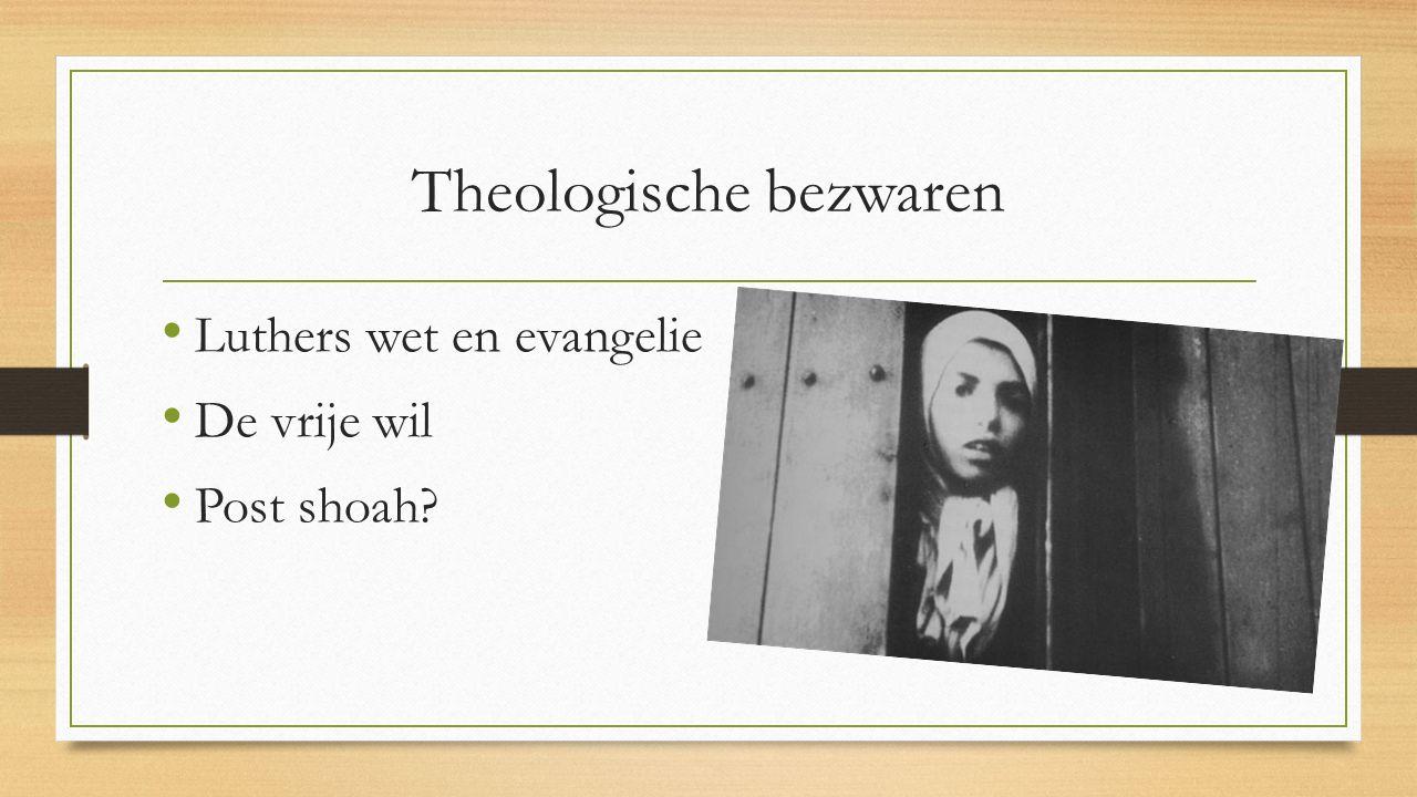 Theologische bezwaren Luthers wet en evangelie De vrije wil Post shoah?