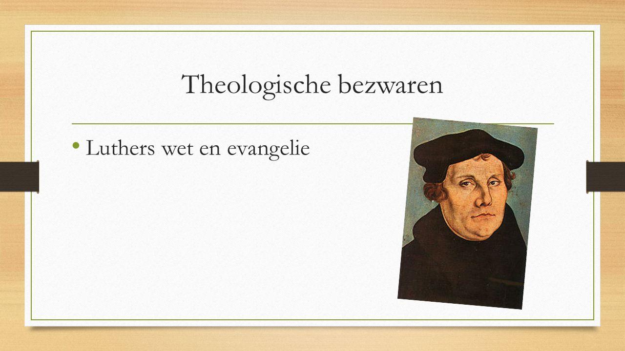 Theologische bezwaren Luthers wet en evangelie De vrije wil