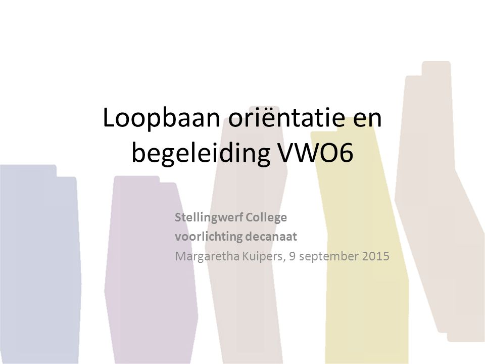 Loopbaan oriëntatie en begeleiding VWO6 Stellingwerf College voorlichting decanaat Margaretha Kuipers, 9 september 2015
