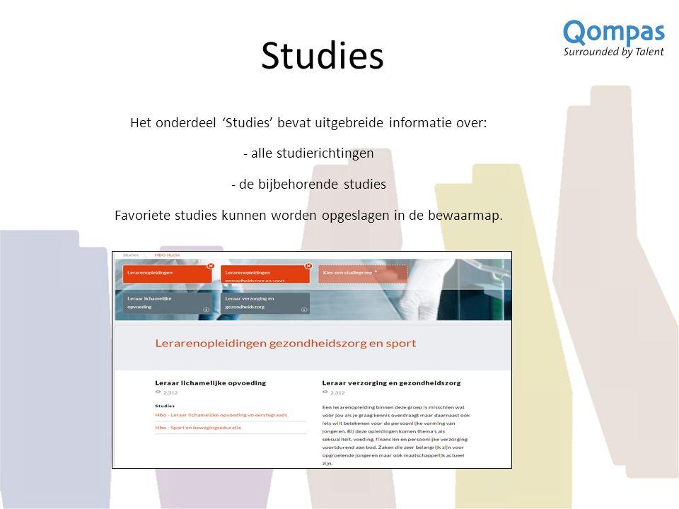 Studies Het onderdeel 'Studies' bevat uitgebreide informatie over: - alle studierichtingen - de bijbehorende studies Favoriete studies kunnen worden o