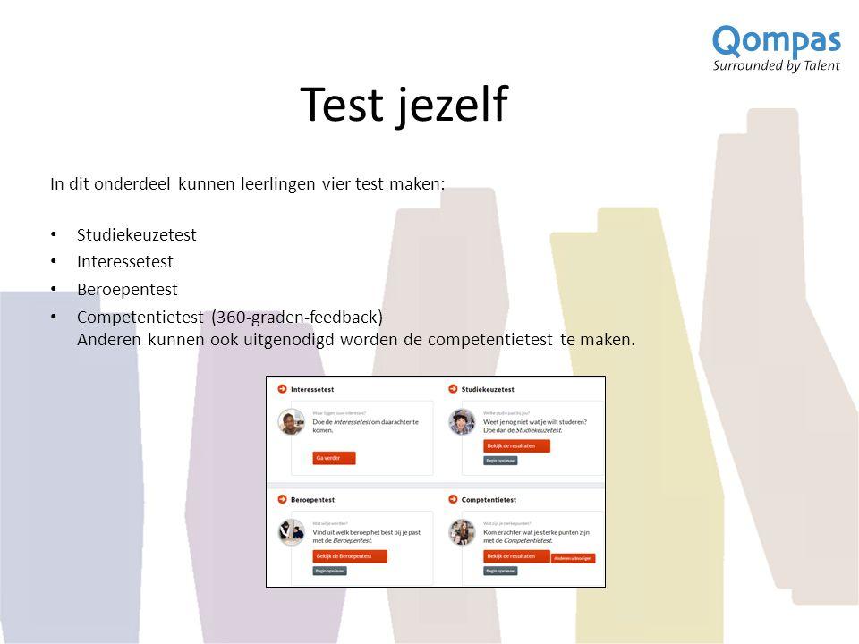 Test jezelf In dit onderdeel kunnen leerlingen vier test maken: Studiekeuzetest Interessetest Beroepentest Competentietest (360-graden-feedback) Ander