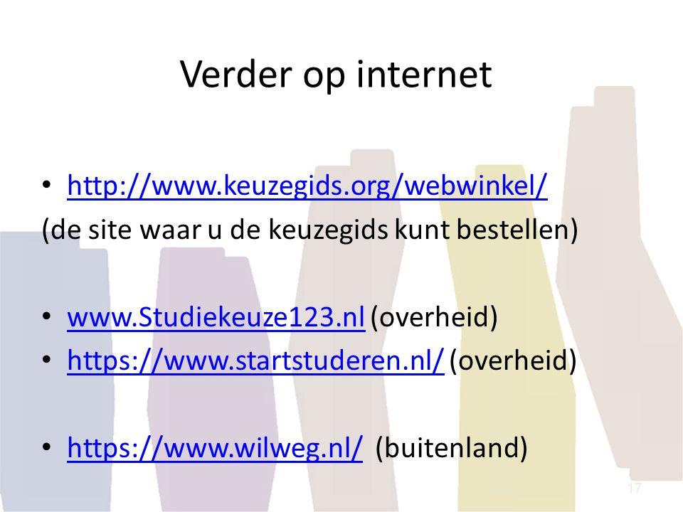 Verder op internet http://www.keuzegids.org/webwinkel/ (de site waar u de keuzegids kunt bestellen) www.Studiekeuze123.nl (overheid) www.Studiekeuze12