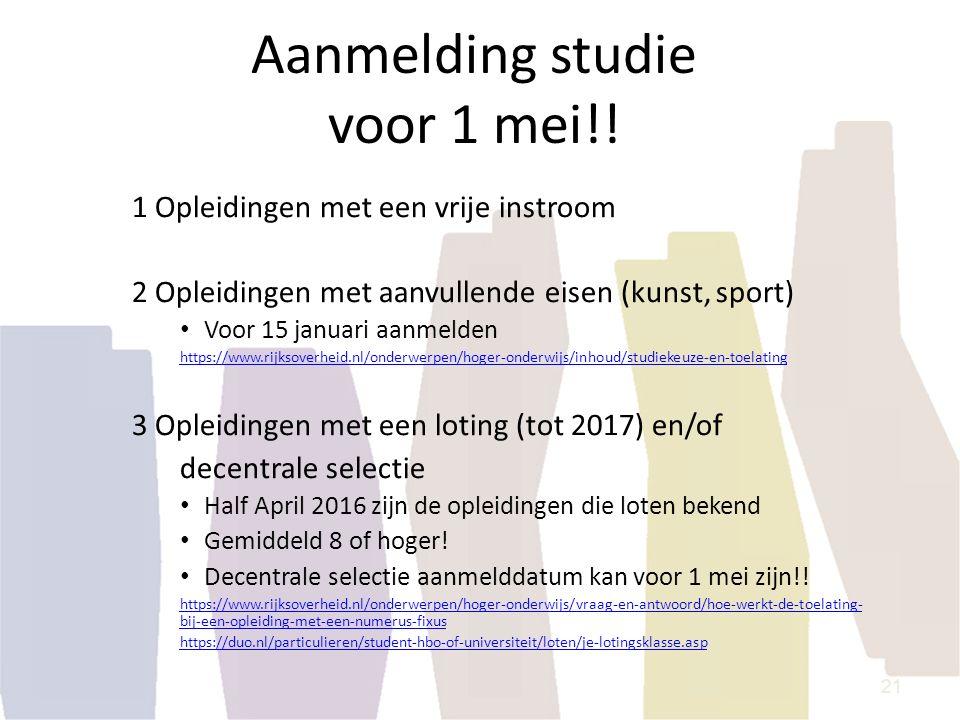 Aanmelding studie voor 1 mei!! 1 Opleidingen met een vrije instroom 2 Opleidingen met aanvullende eisen (kunst, sport) Voor 15 januari aanmelden https