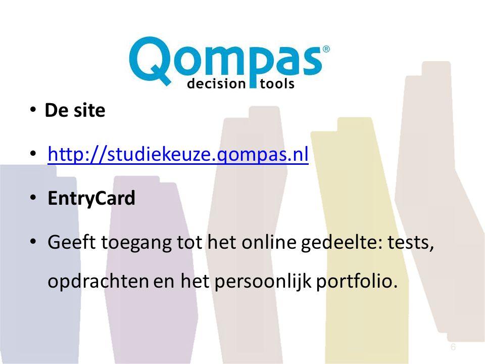 De site http://studiekeuze.qompas.nl EntryCard Geeft toegang tot het online gedeelte: tests, opdrachten en het persoonlijk portfolio. 6