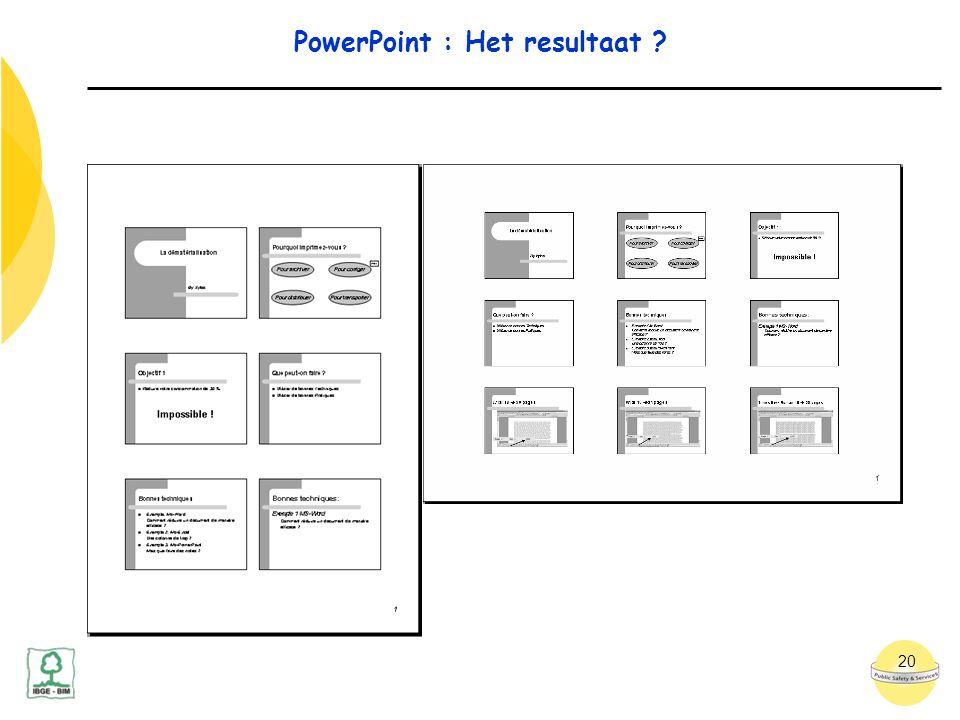 20 PowerPoint : Het resultaat ?