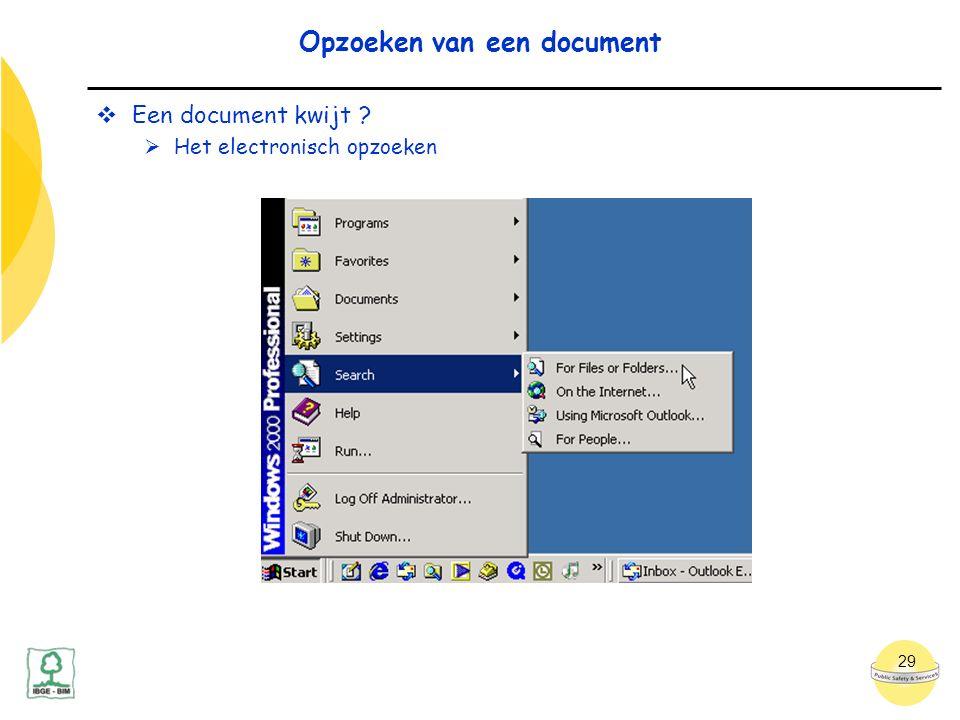 29 Opzoeken van een document  Een document kwijt ?  Het electronisch opzoeken