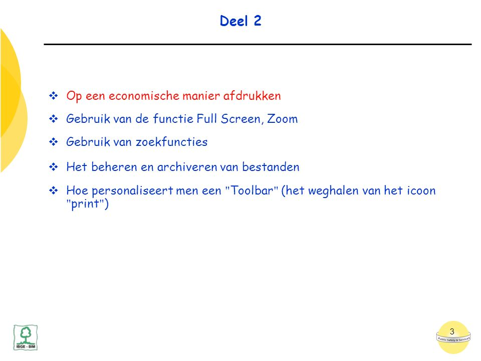 3 Deel 2  Op een economische manier afdrukken  Gebruik van de functie Full Screen, Zoom  Gebruik van zoekfuncties  Het beheren en archiveren van bestanden  Hoe personaliseert men een Toolbar (het weghalen van het icoon print )