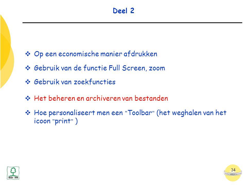 34 Deel 2  Op een economische manier afdrukken  Gebruik van de functie Full Screen, zoom  Gebruik van zoekfuncties  Het beheren en archiveren van bestanden  Hoe personaliseert men een Toolbar (het weghalen van het icoon print )