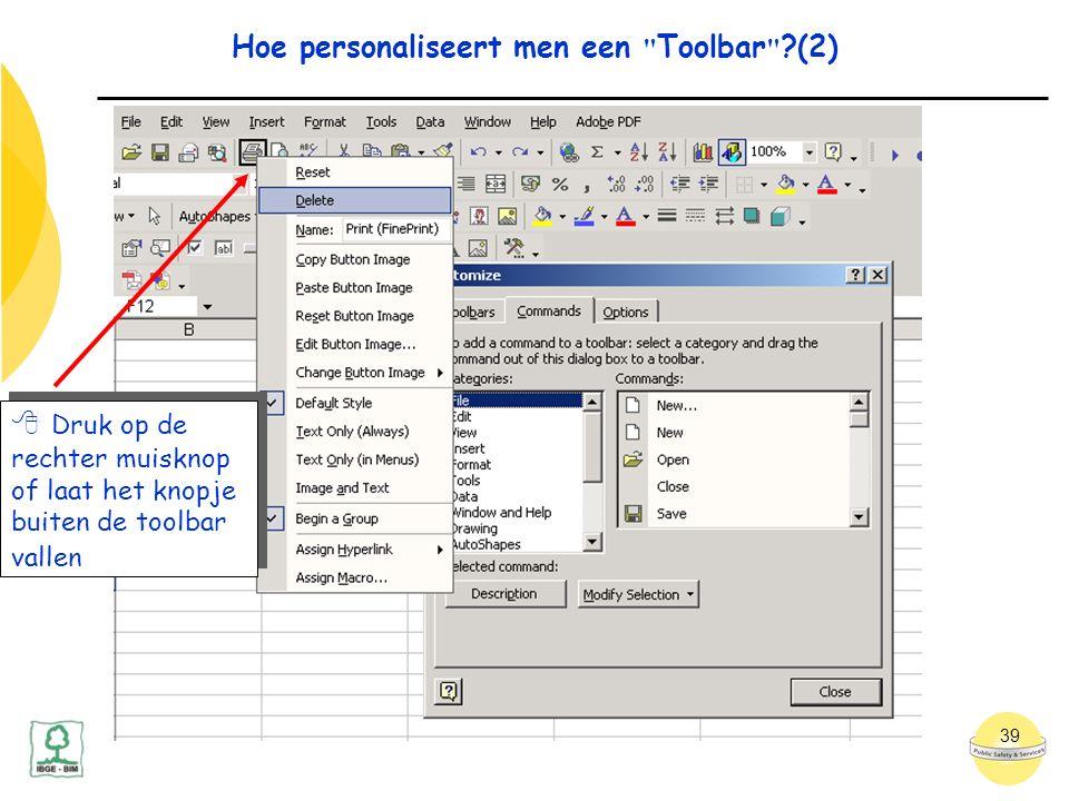 39 Hoe personaliseert men een Toolbar ?(2)  Druk op de rechter muisknop of laat het knopje buiten de toolbar vallen