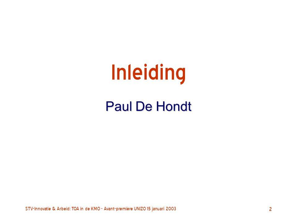 STV-Innovatie & Arbeid: TOA in de KMO - Avant-première UNIZO 15 januari 2003 2 Inleiding Paul De Hondt