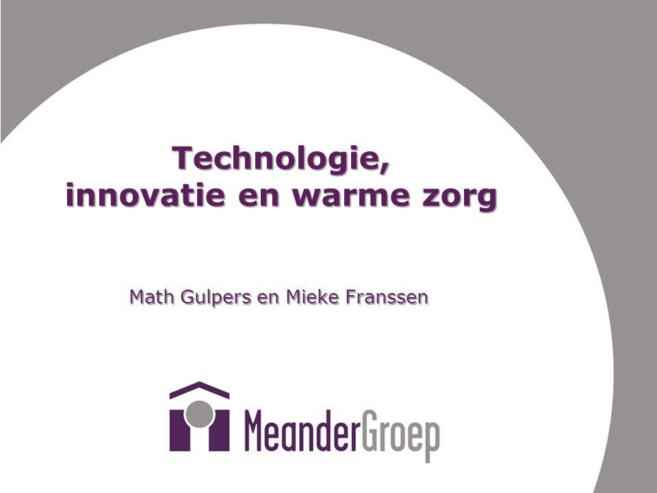 Technologie, innovatie en warme zorg Math Gulpers en Mieke Franssen