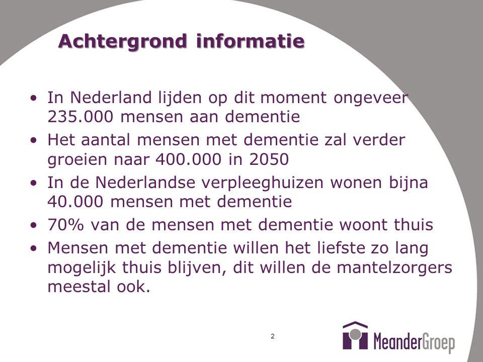 Achtergrond informatie In Nederland lijden op dit moment ongeveer 235.000 mensen aan dementie Het aantal mensen met dementie zal verder groeien naar 4