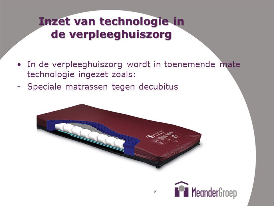 Inzet van technologie in de verpleeghuiszorg In de verpleeghuiszorg wordt in toenemende mate technologie ingezet zoals: -Speciale matrassen tegen decu