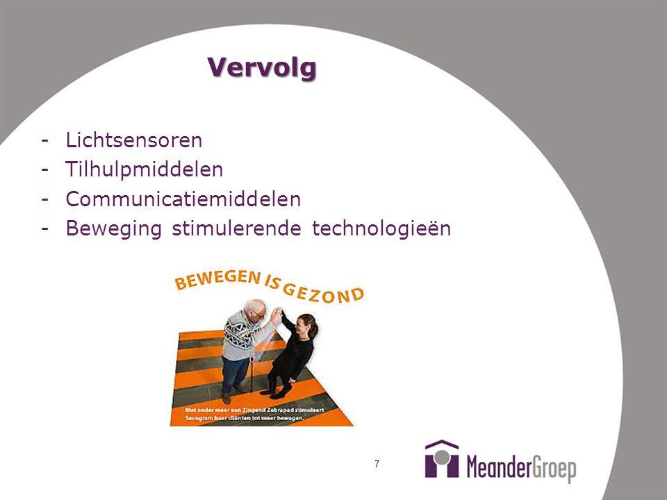 Vervolg -Lichtsensoren -Tilhulpmiddelen -Communicatiemiddelen -Beweging stimulerende technologieën 7