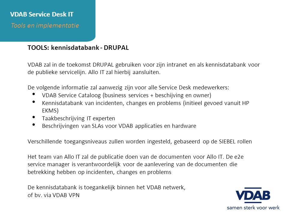 VDAB Service Desk IT Tools en implementatie TOOLS: kennisdatabank - DRUPAL VDAB zal in de toekomst DRUPAL gebruiken voor zijn intranet en als kennisda