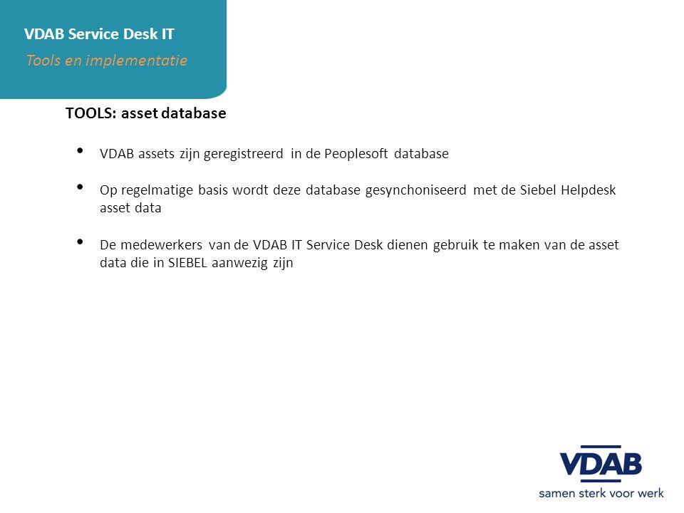 VDAB Service Desk IT Tools en implementatie TOOLS: asset database VDAB assets zijn geregistreerd in de Peoplesoft database Op regelmatige basis wordt