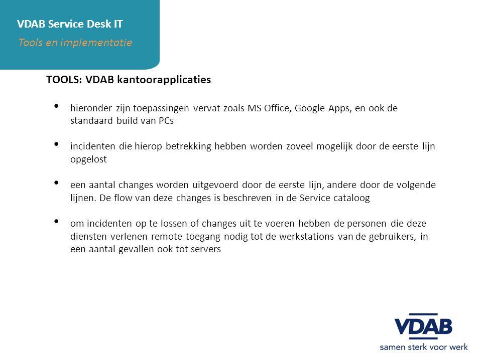 VDAB Service Desk IT Tools en implementatie TOOLS: VDAB kantoorapplicaties hieronder zijn toepassingen vervat zoals MS Office, Google Apps, en ook de