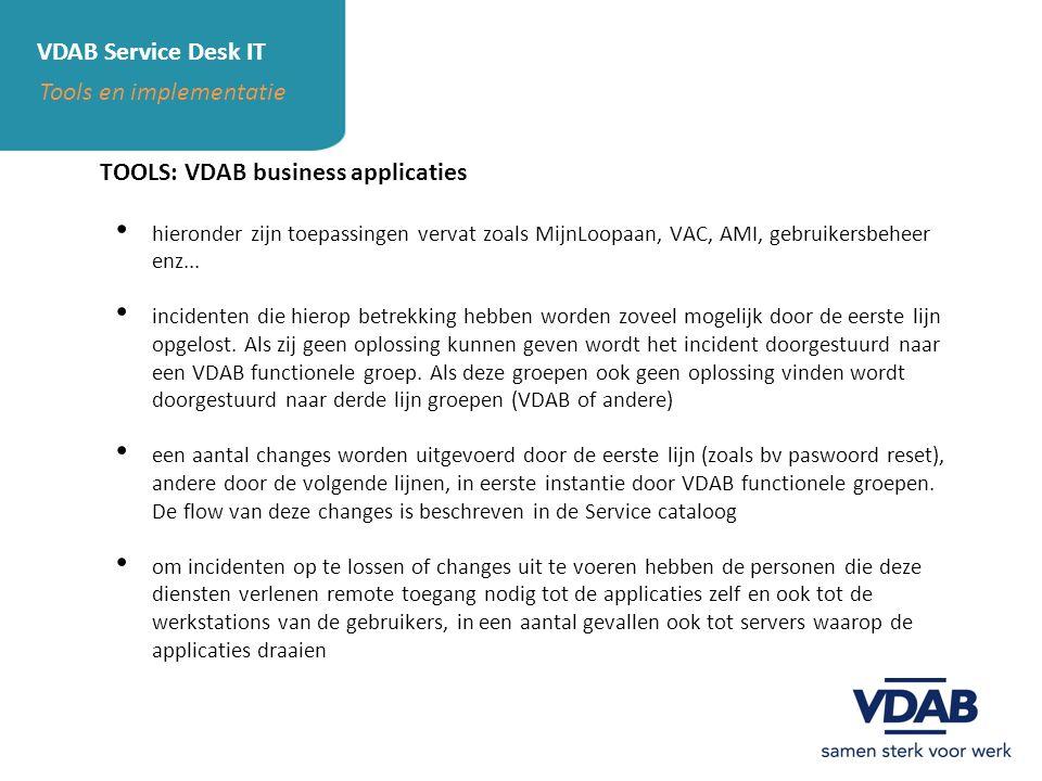 VDAB Service Desk IT Tools en implementatie TOOLS: VDAB business applicaties hieronder zijn toepassingen vervat zoals MijnLoopaan, VAC, AMI, gebruiker