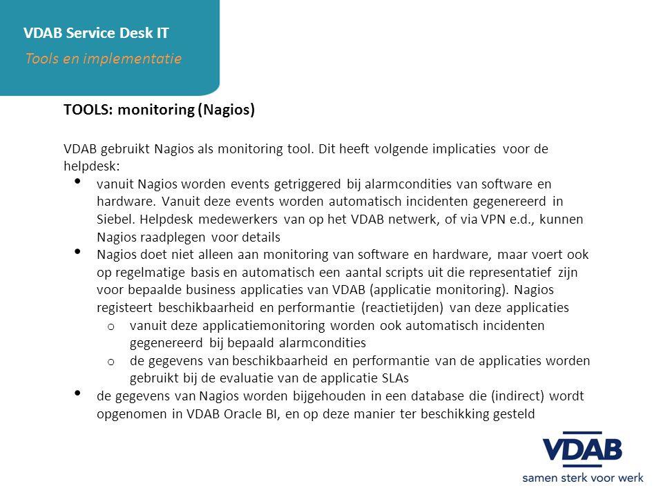 VDAB Service Desk IT Tools en implementatie TOOLS: monitoring (Nagios) VDAB gebruikt Nagios als monitoring tool. Dit heeft volgende implicaties voor d