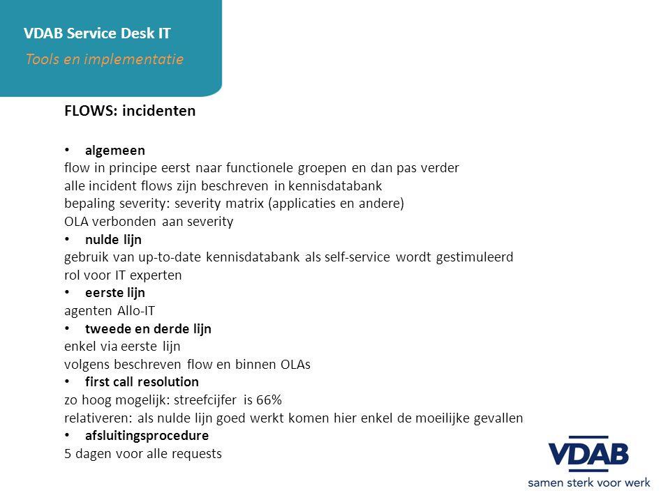 VDAB Service Desk IT Tools en implementatie FLOWS: incidenten algemeen flow in principe eerst naar functionele groepen en dan pas verder alle incident