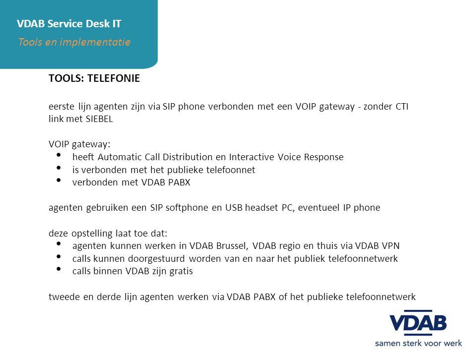 VDAB Service Desk IT Tools en implementatie TOOLS: TELEFONIE eerste lijn agenten zijn via SIP phone verbonden met een VOIP gateway - zonder CTI link m