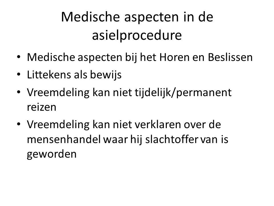 Medische aspecten in de asielprocedure Medische aspecten bij het Horen en Beslissen Littekens als bewijs Vreemdeling kan niet tijdelijk/permanent reiz