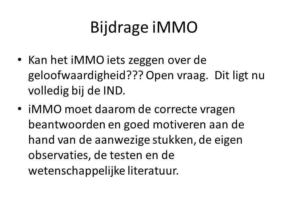 Bijdrage iMMO Kan het iMMO iets zeggen over de geloofwaardigheid??? Open vraag. Dit ligt nu volledig bij de IND. iMMO moet daarom de correcte vragen b