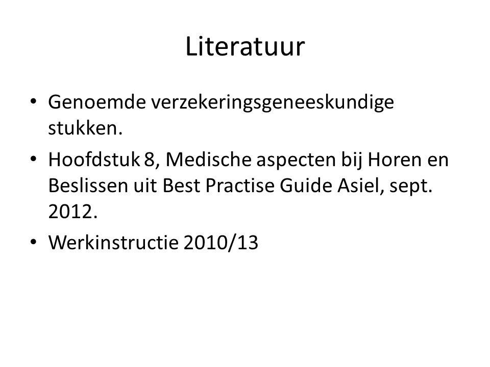 Literatuur Genoemde verzekeringsgeneeskundige stukken. Hoofdstuk 8, Medische aspecten bij Horen en Beslissen uit Best Practise Guide Asiel, sept. 2012