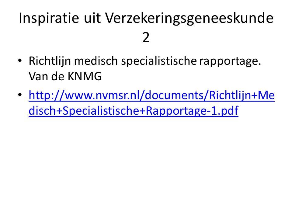 Inspiratie uit Verzekeringsgeneeskunde 2 Richtlijn medisch specialistische rapportage. Van de KNMG http://www.nvmsr.nl/documents/Richtlijn+Me disch+Sp