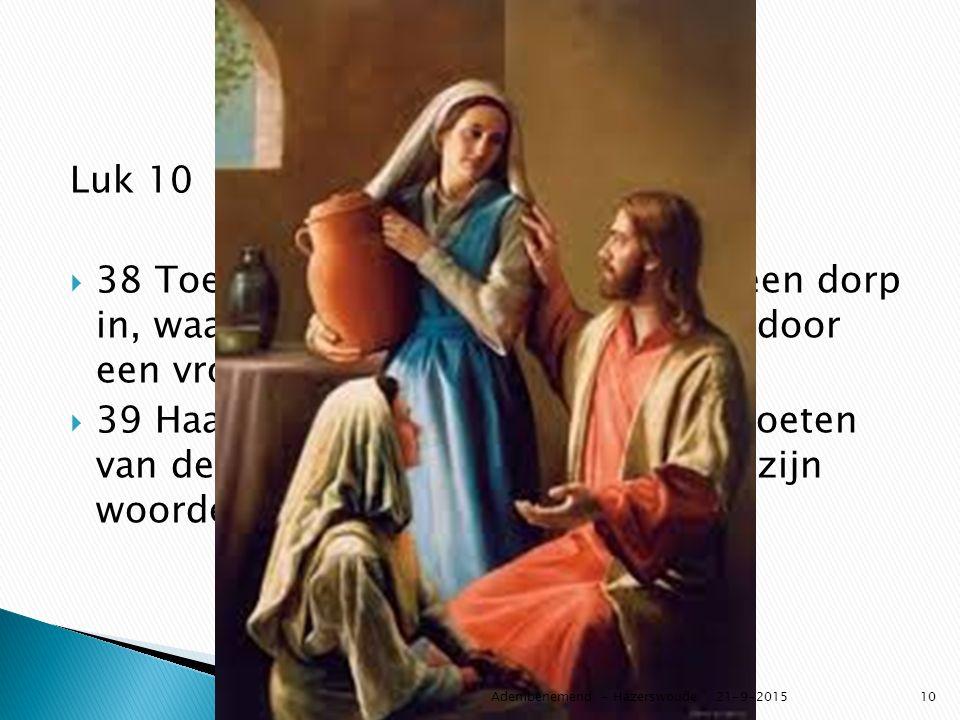 Luk 10  38 Toen ze verder trokken ging hij een dorp in, waar hij gastvrij werd ontvangen door een vrouw die Marta heette.  39 Haar zuster, Maria, gi