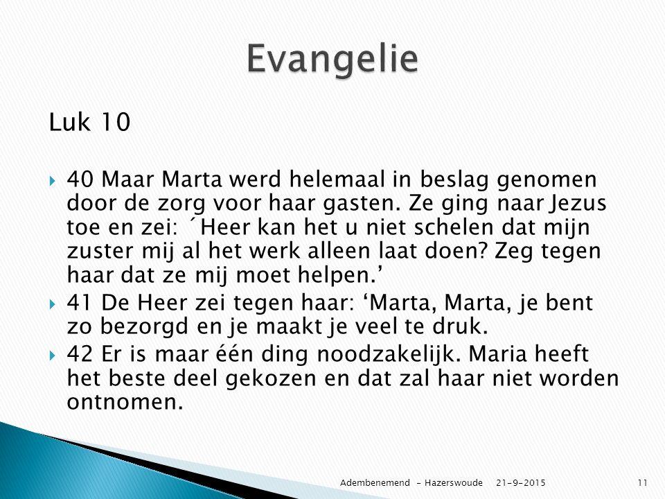 Luk 10  40 Maar Marta werd helemaal in beslag genomen door de zorg voor haar gasten. Ze ging naar Jezus toe en zei: ´Heer kan het u niet schelen dat