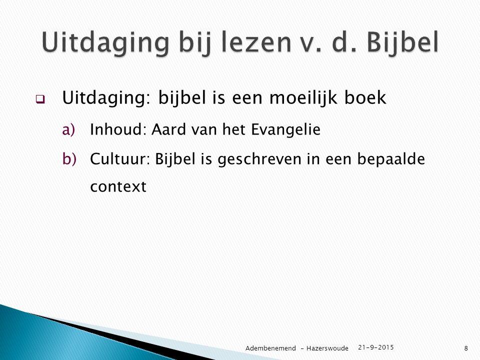  Uitdaging: bijbel is een moeilijk boek a)Inhoud: Aard van het Evangelie b)Cultuur: Bijbel is geschreven in een bepaalde context 21-9-2015 Adembeneme