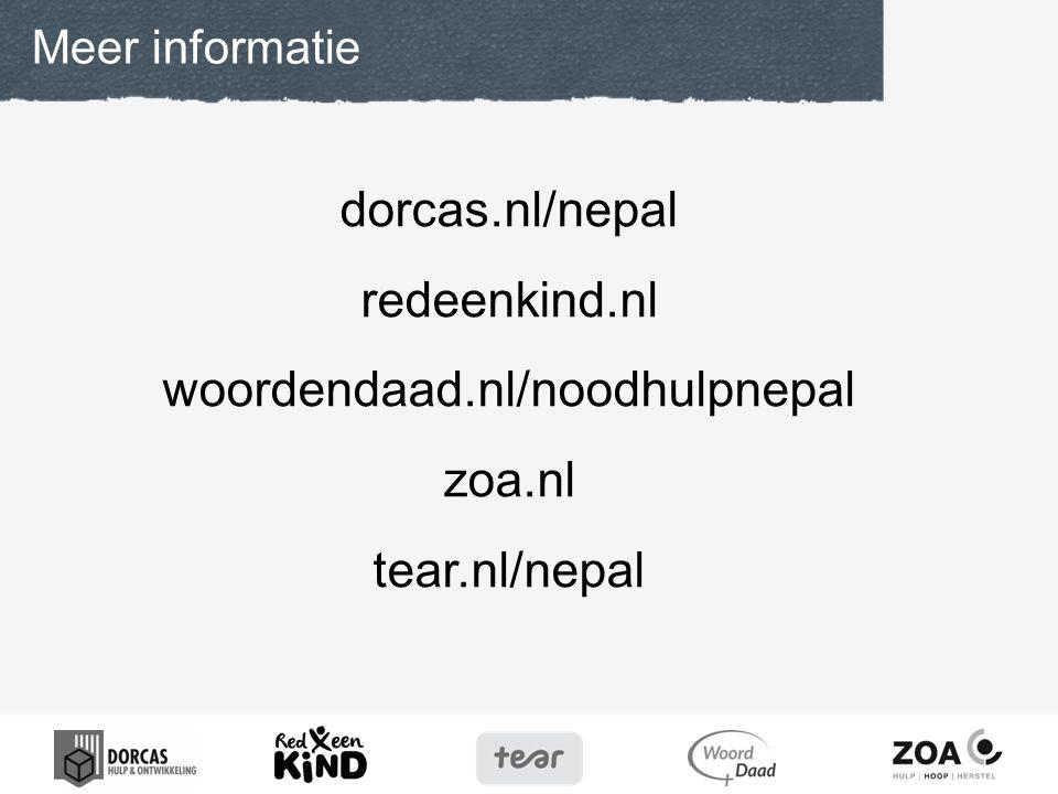 dorcas.nl/nepal redeenkind.nl woordendaad.nl/noodhulpnepal zoa.nl tear.nl/nepal Meer informatie