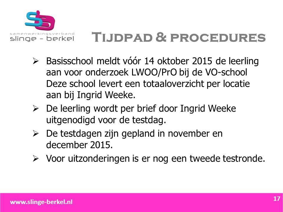 Tijdpad & procedures  Basisschool meldt vóór 14 oktober 2015 de leerling aan voor onderzoek LWOO/PrO bij de VO-school Deze school levert een totaalov