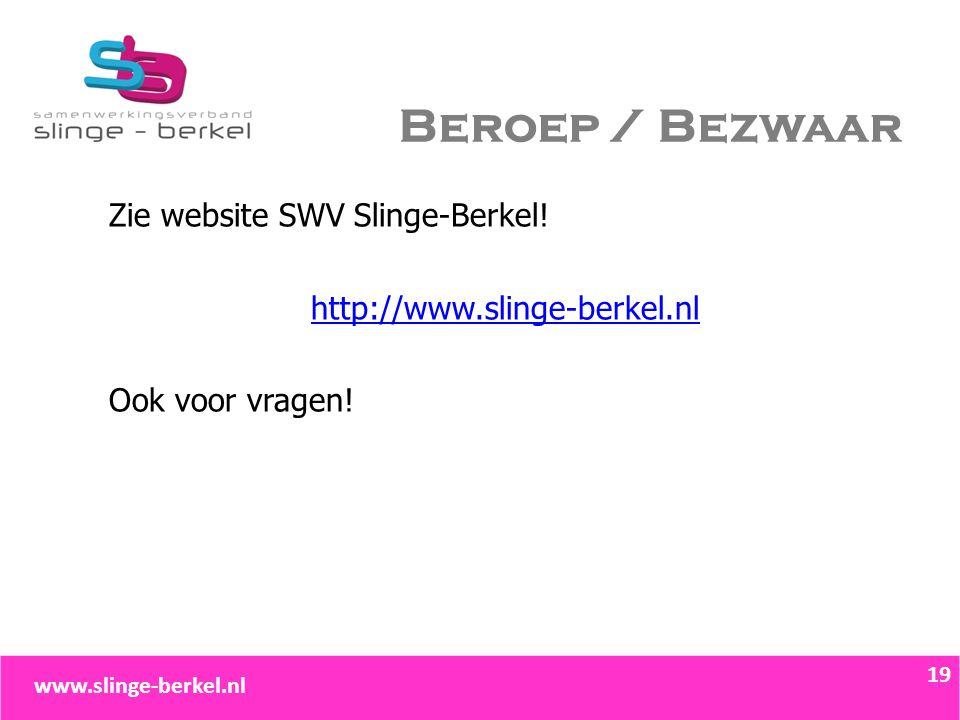 Beroep / Bezwaar Zie website SWV Slinge-Berkel! http://www.slinge-berkel.nl Ook voor vragen! 19www.slinge-berkel.nl 19 www.slinge-berkel.nl