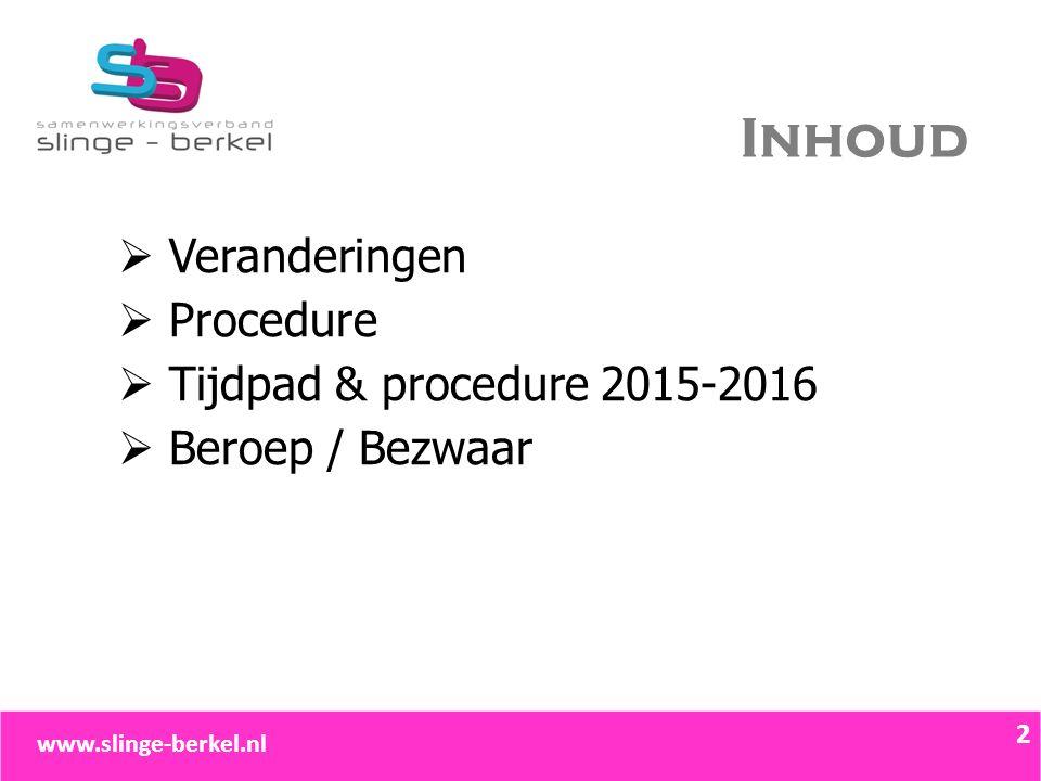 Inhoud  Veranderingen  Procedure  Tijdpad & procedure 2015-2016  Beroep / Bezwaar 2 2 www.slinge-berkel.nl