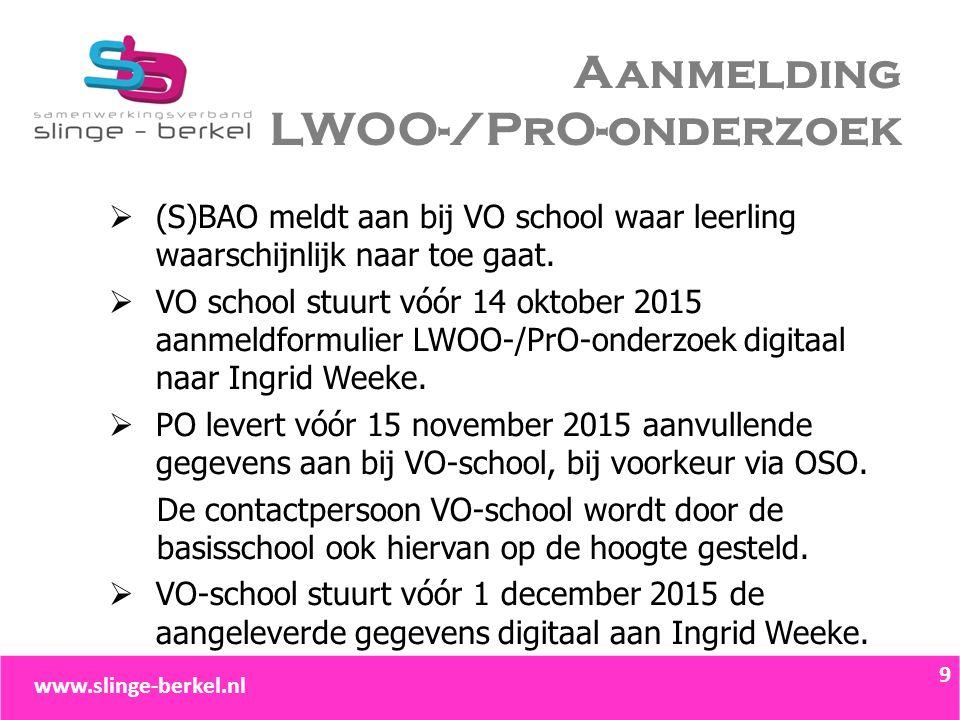 Aanmelding LWOO-/PrO-onderzoek  (S)BAO meldt aan bij VO school waar leerling waarschijnlijk naar toe gaat.  VO school stuurt vóór 14 oktober 2015 aa
