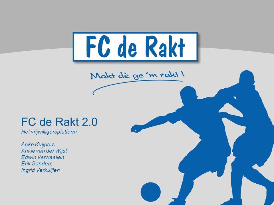 FC de Rakt 2.0 Het vrijwilligersplatform Anke Kuijpers Ankie van der Wijst Edwin Verwaaijen Erik Sanders Ingrid Verkuijlen