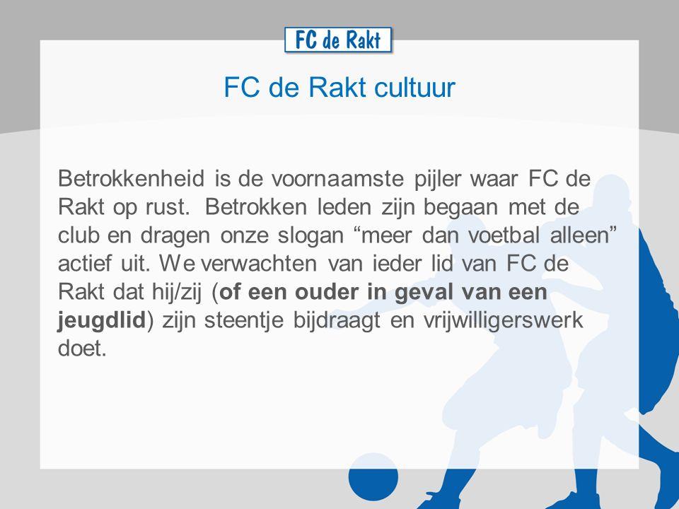 Iedereen draagt zijn steentje bij Uitgangspunt: Je voetbalt bij FC de Rakt, omdat je meer wil dan voetbal alleen.