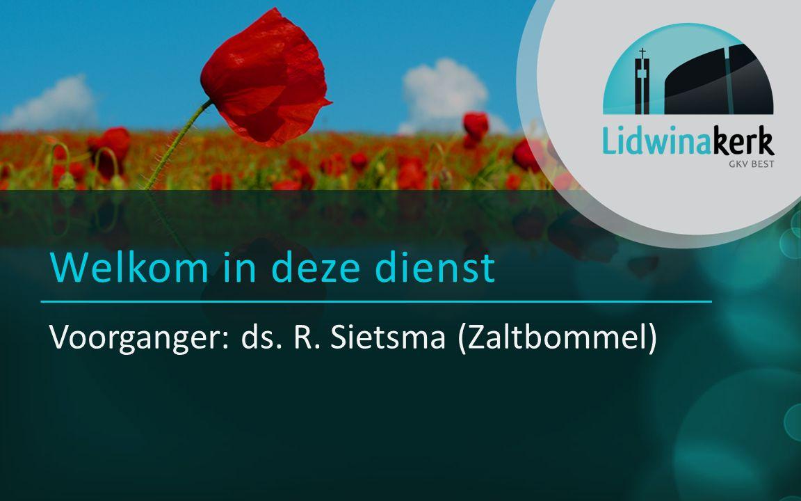 Voorganger: ds. R. Sietsma (Zaltbommel) Welkom in deze dienst