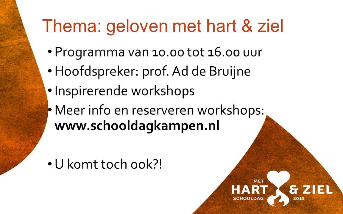 Thema: geloven met hart & ziel Programma van 10.00 tot 16.00 uur Hoofdspreker: prof. Ad de Bruijne Inspirerende workshops Meer info en reserveren work