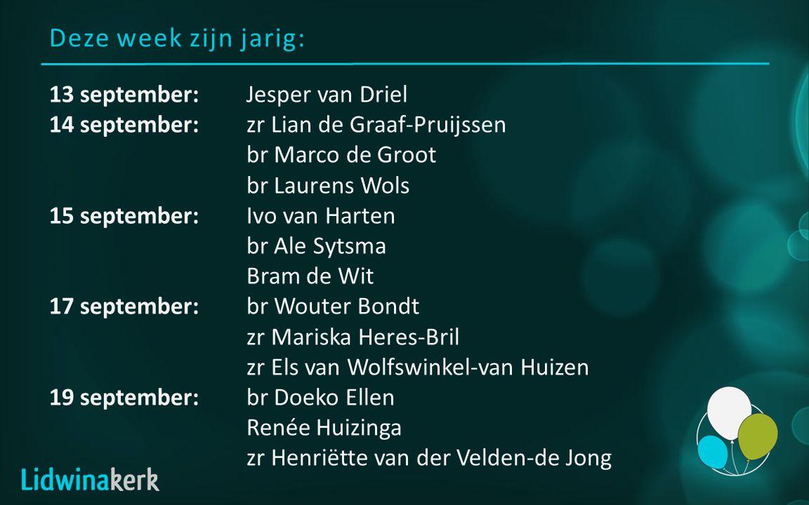 Deze week zijn jarig: 13 september:Jesper van Driel 14 september:zr Lian de Graaf-Pruijssen br Marco de Groot br Laurens Wols 15 september:Ivo van Har