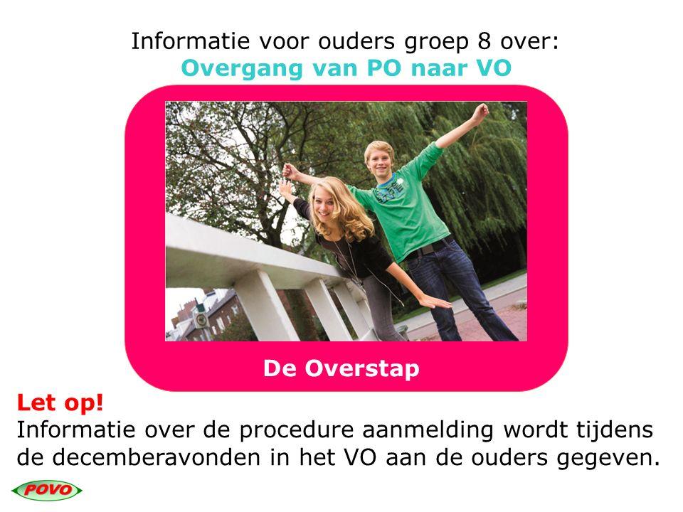 Informatie voor ouders groep 8 over: Overgang van PO naar VO De Overstap Let op! Informatie over de procedure aanmelding wordt tijdens de decemberavon