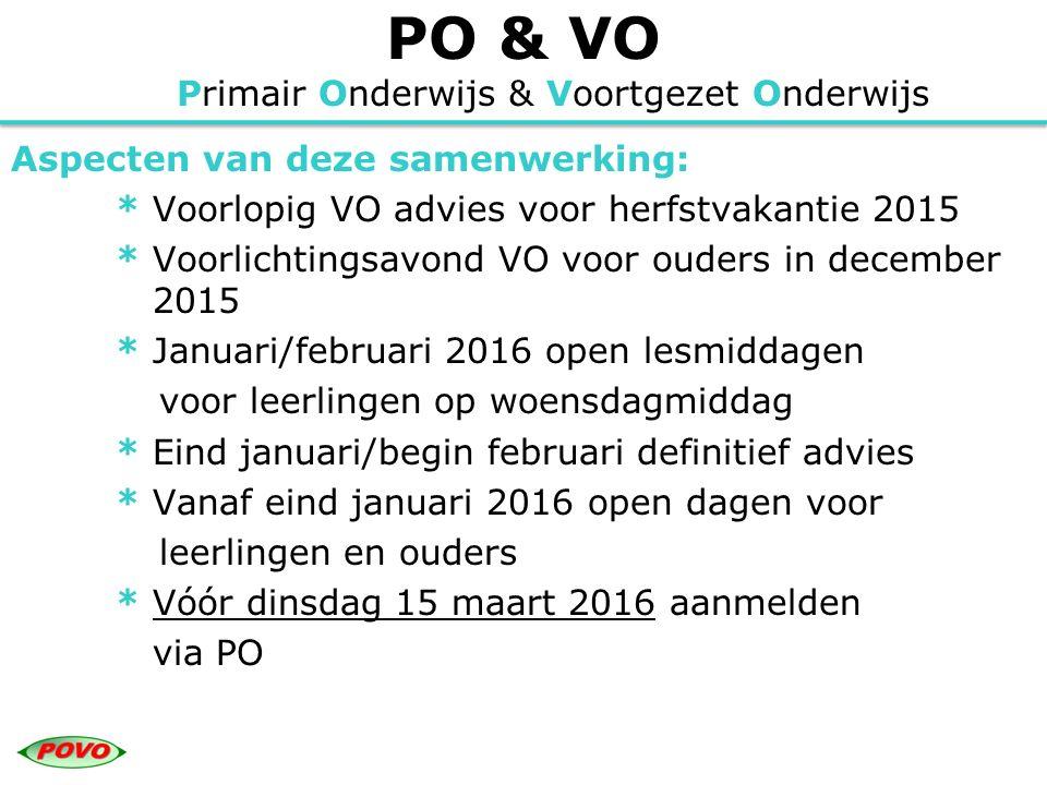 PO & VO Primair Onderwijs & Voortgezet Onderwijs Aspecten van deze samenwerking: * Voorlopig VO advies voor herfstvakantie 2015 * Voorlichtingsavond V