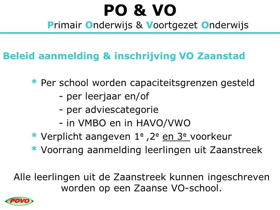 PO & VO Primair Onderwijs & Voortgezet Onderwijs Beleid aanmelding & inschrijving VO Zaanstad * Per school worden capaciteitsgrenzen gesteld - per lee