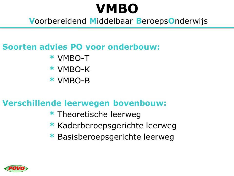 VMBO Voorbereidend Middelbaar BeroepsOnderwijs Soorten advies PO voor onderbouw: * VMBO-T * VMBO-K * VMBO-B Verschillende leerwegen bovenbouw: * Theor