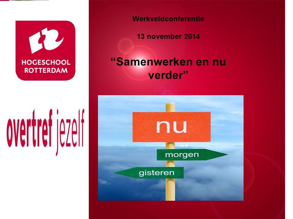 Presentatie titel Rotterdam, 00 januari 2007 Werkveldconferentie 13 november 2014 Samenwerken en nu verder