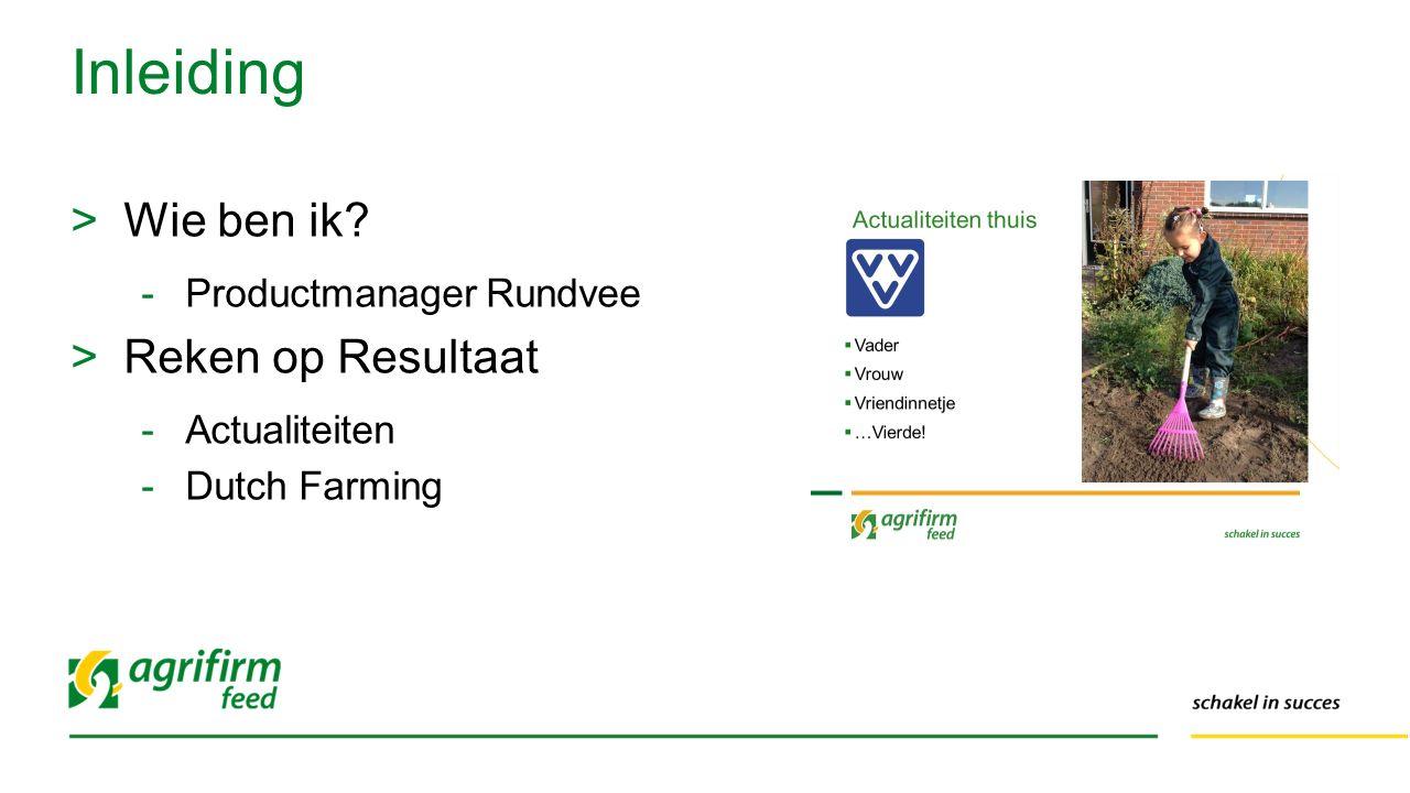 >Wie ben ik? -Productmanager Rundvee >Reken op Resultaat -Actualiteiten -Dutch Farming Inleiding
