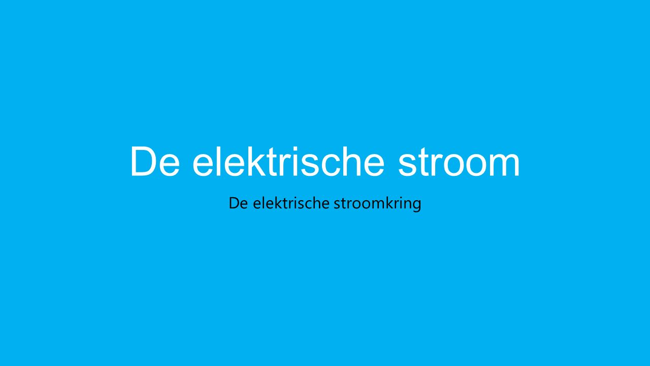 De elektrische stroom De elektrische stroomkring